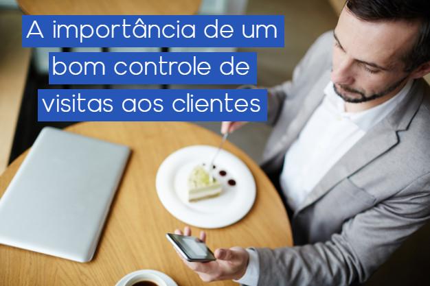 A importância de um bom controle de visitas aos clientes