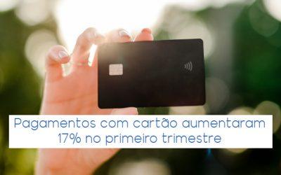 Pagamentos com cartão aumentaram 17% no primeiro trimestre