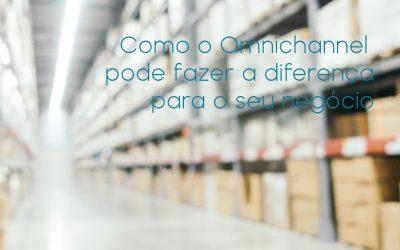 Como fazer a diferença no seu negócio com o Omnichannel